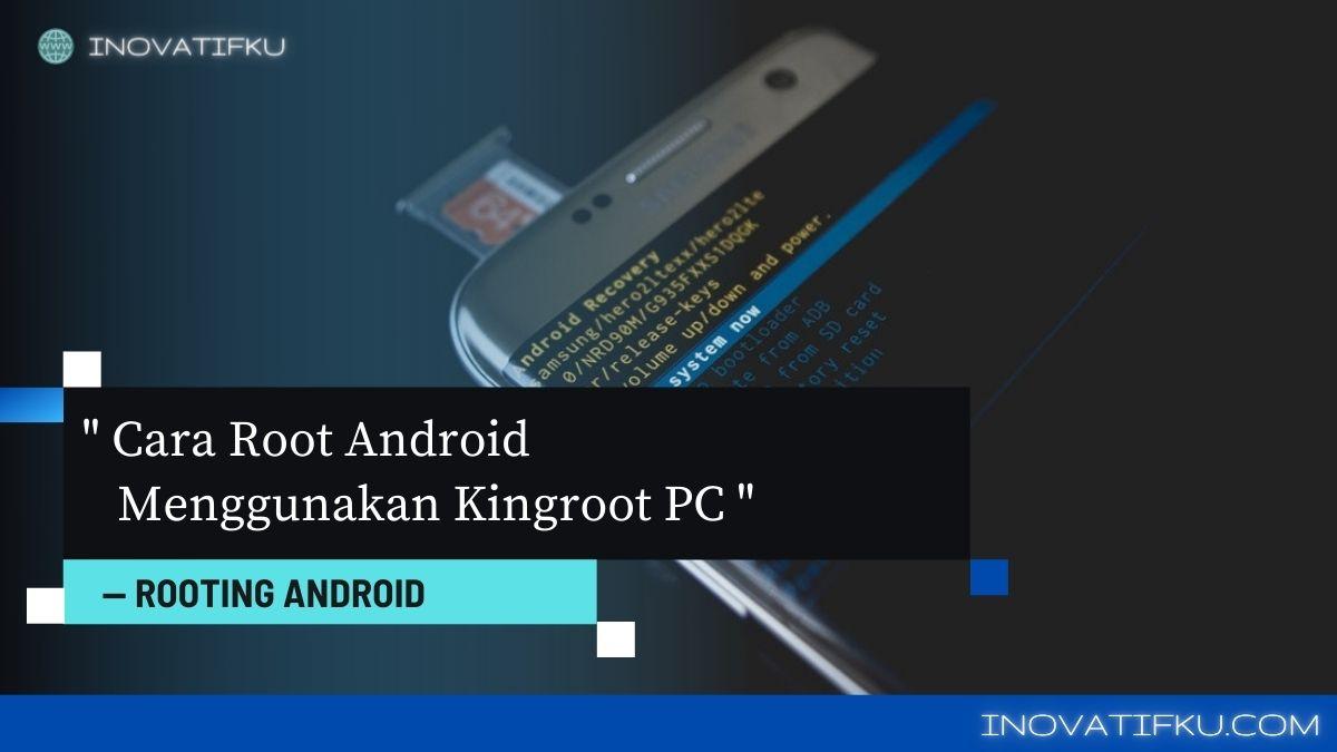 cara root android menggunakan kingroot pc
