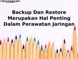 backup dan restore merupakan hal penting dalam perawatan jaringan karena