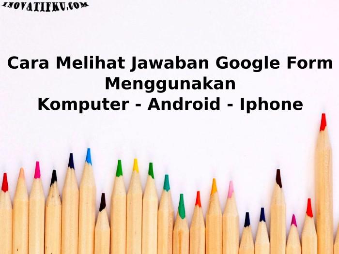 Cara Mengetahui Jawaban Di Google Form Inovatifku