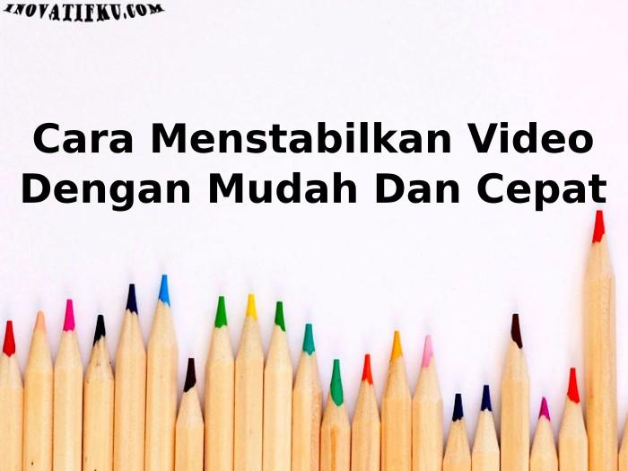 cara menstabilkan video