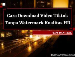 cara download video tiktok tanpa watermark hd