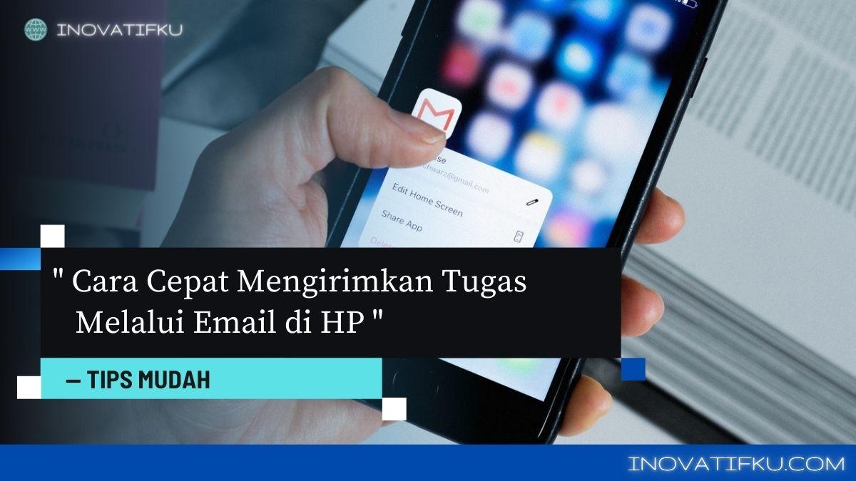 cara mengirim tugas lewat email di hp